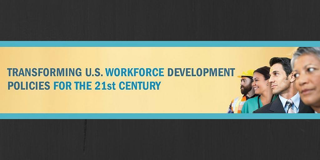 Transforming U.S. Workforce Development Policies for the 21st Century